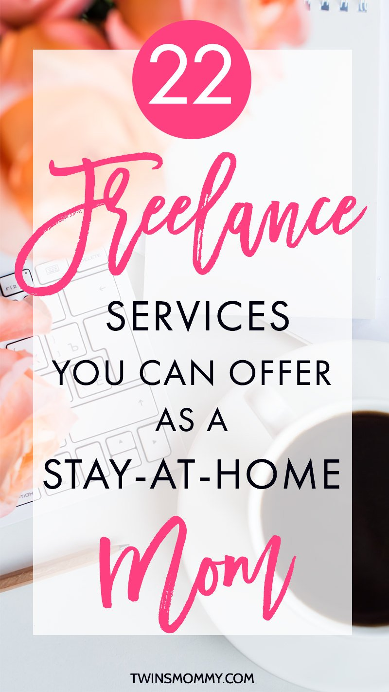 22 Freelance Services You Can Offer As a Stay-At-Home Mom - Twins Mommy