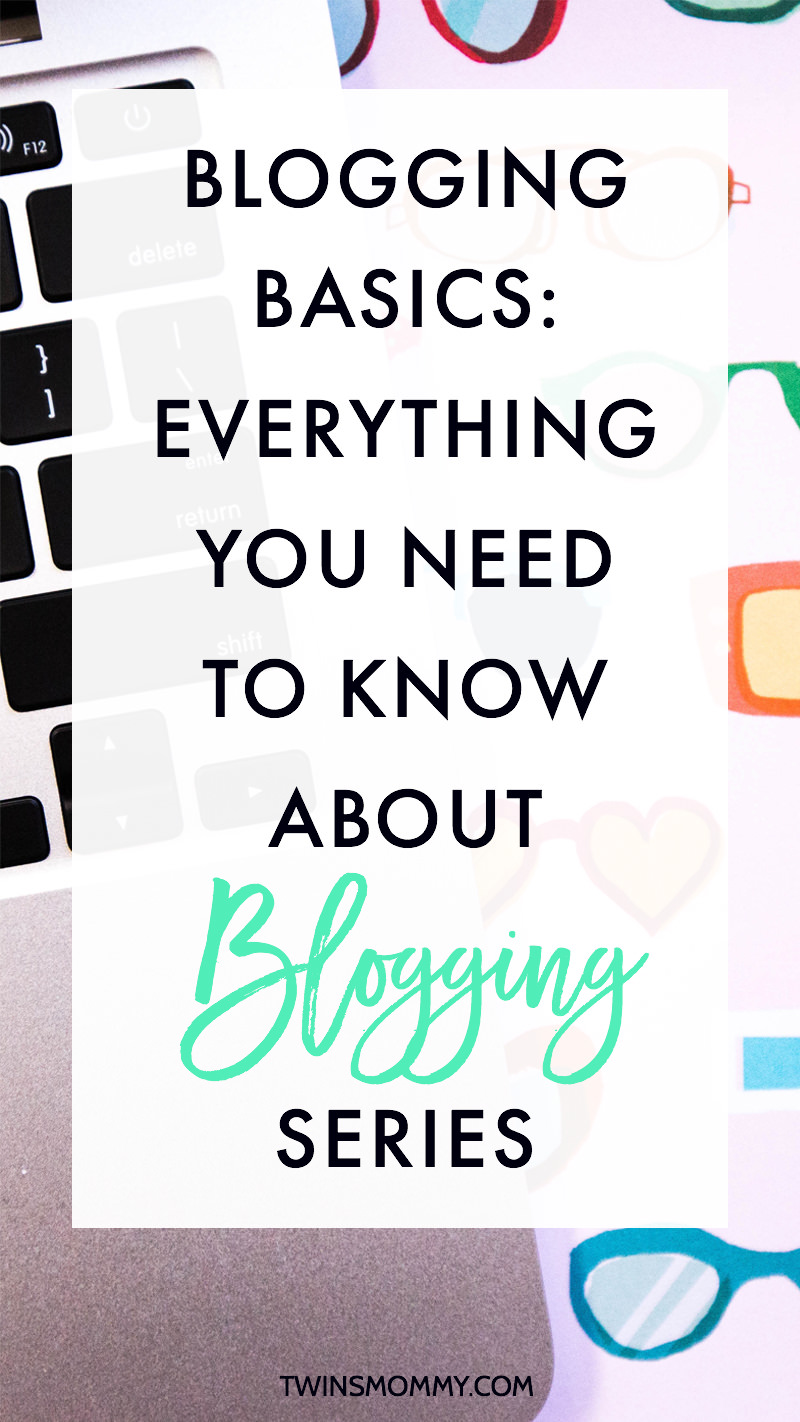 Blogging Basics: Everything You Need to Know About Blogging Series
