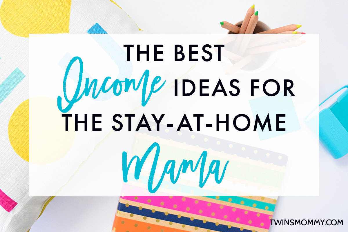 4 Profitable Income Ideas for the Stay-at-Home Mama - Twins Mommy