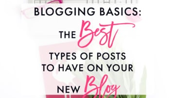 Blogging Basics: The Best Types of Posts to Have on Your New Blog