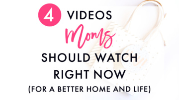 4 Videos Moms Should Watch Right Now (For a Better Home and Life)