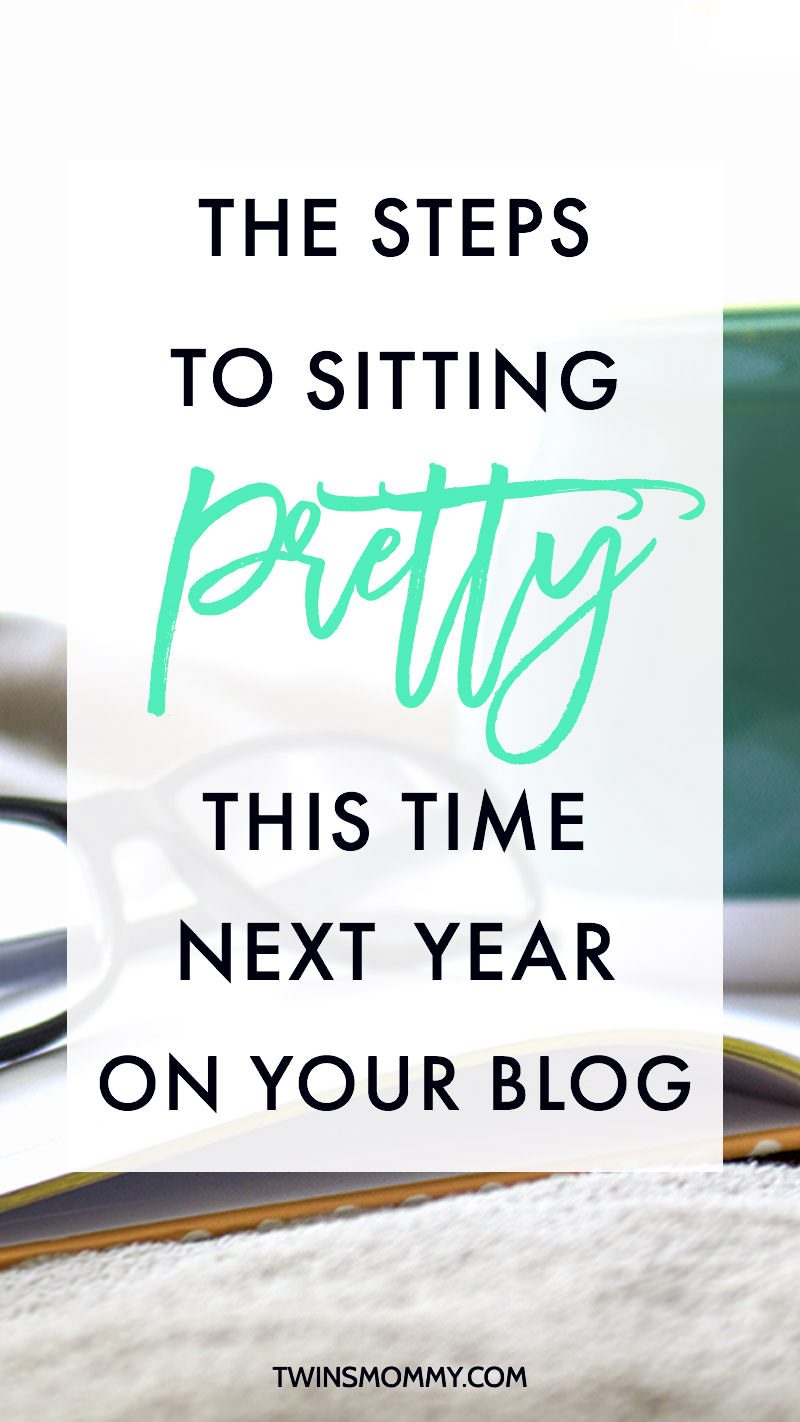 The Steps to Sitting Pretty This Time Next Year On Your Blog