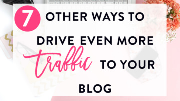 7 Other Ways to Drive Even More Traffic to Your Blog