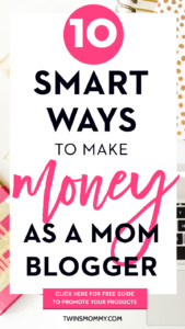 10 Smart Ways to Make Money As a Mom Blogger + Plus FREE Guide to Promote Your Products