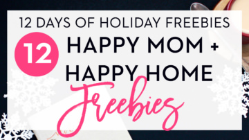 12 Days of Holiday Freebies: 12 Happy Mom and Happy Home Freebies