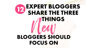 What Do You Focus on As a New Blogger? (12 Bloggers Share Their Top 3 Tips)